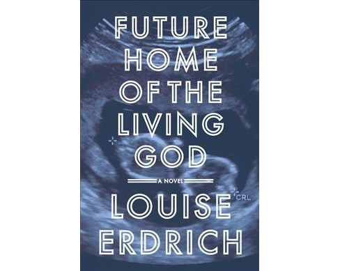 Future Home of the Living God -  by Louise Erdrich (Hardcover) - image 1 of 1