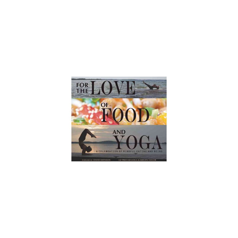 For the Love of Food and Yoga : A Celebration of Mindful Eating and Being (Hardcover) (Liz Price-kellogg