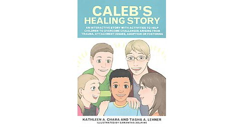 Caleb's Healing Story : An Interactive Story with Activities to Help Children to Overcome Challenges - image 1 of 1