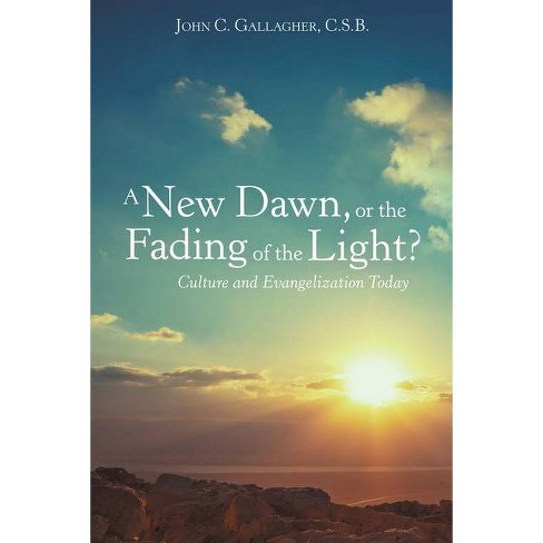 A New Dawn, or the Fading of the Light? Culture and Evangelization Today - by  John C Gallagher C S B - image 1 of 1