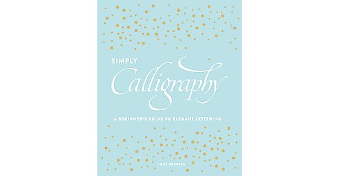 Simply Calligraphy : A Beginner's Guide to Elegant Lettering (Paperback) (Judy Detrick) - image 1 of 1