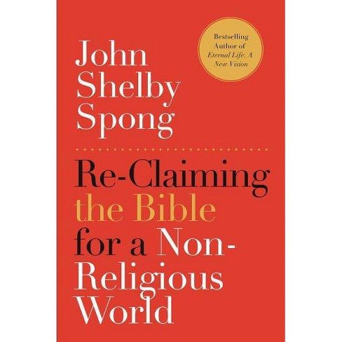 Re-Claiming the Bible for a Non-Religious World - by  John Shelby Spong (Paperback) - image 1 of 1
