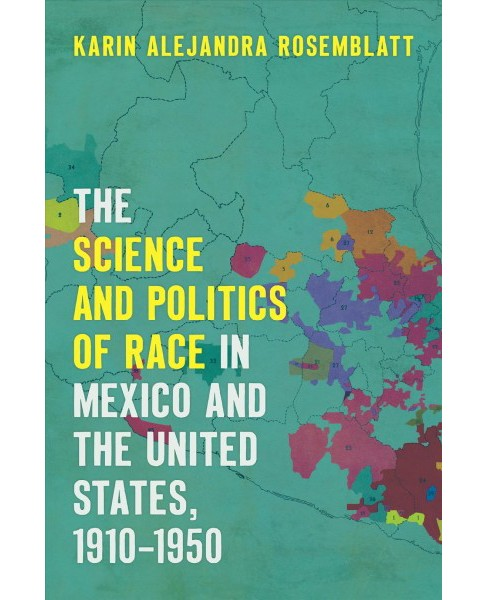 Science and Politics of Race in Mexico and the United States, 1910-1950 -  (Hardcover) - image 1 of 1