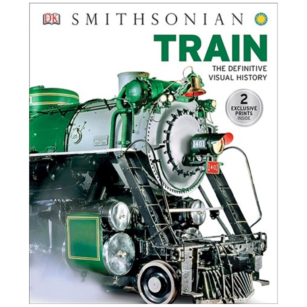 Dk Smithsonian Train : The Definitive Visual History (Hardcover)