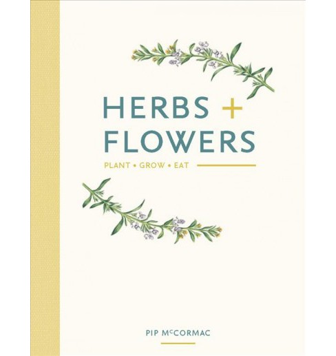 Herbs + Flowers : Plant Grow Eat (Hardcover) (Pip Mccormac) - image 1 of 1