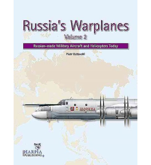 Russia's Warplanes : Russian-made Military Aircraft and Helicopters Today (Vol 2) (Paperback) (Piotr - image 1 of 1