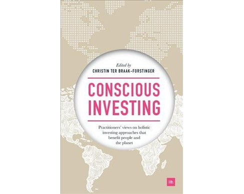 Conscious Investing : Practitioners' Views on Holistic Investing Approaches That Benefit People and the - image 1 of 1