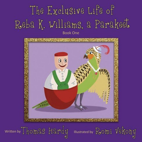 The Exclusive Life of Reba K. Williams, a Parakeet - by  Thomas Hardy (Paperback) - image 1 of 1