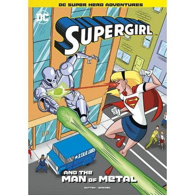 Supergirl and the Man of Metal - (DC Super Hero Adventures) by  Laurie S Sutton (Paperback)