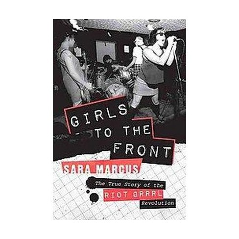 Girls to the Front - by  Sara Marcus (Paperback) - image 1 of 1