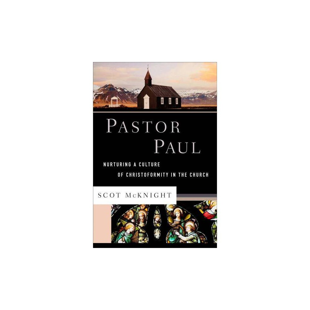 Pastor Paul : Nurturing a Culture of Christoformity in the Church - by Scot McKnight (Hardcover)