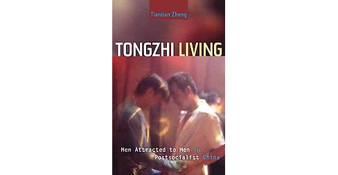 Tongzhi Living : Men Attracted to Men in Postsocialist China (Paperback) (Tiantian Zheng) - image 1 of 1