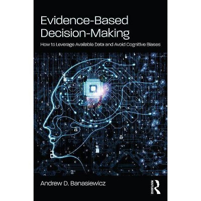 Evidence-Based Decision-Making - by  Andrew D Banasiewicz (Paperback)