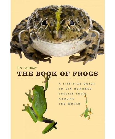Book of Frogs : A Life-Size Guide to Six Hundred Species from Around the World (Hardcover) (Tim - image 1 of 1