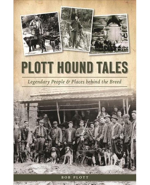 Plott Hound Tales : Legendary People & Places Behind the Breed (Paperback) (Bob Plott) - image 1 of 1