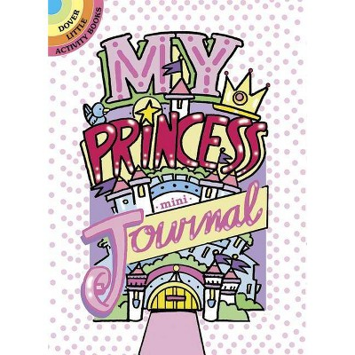 My Princess Mini-Journal - (Dover Little Activity Books) by  Diana Zourelias (Paperback)
