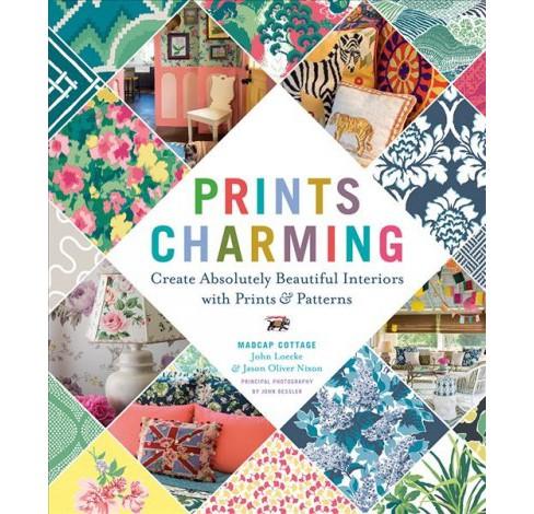 Prints Charming : Create Absolutely Beautiful Interiors with Prints & Patterns -  (Hardcover) - image 1 of 1