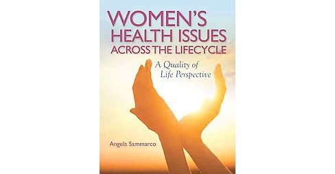 Women's Health Issues Across the Lifecycle : A Quality of Life Perspective (Paperback) (Angela Sammarco) - image 1 of 1