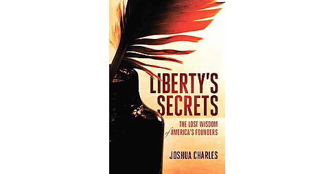 Liberty's Secrets : The Lost Wisdom of America's Founders (Hardcover) (Joshua Charles) - image 1 of 1