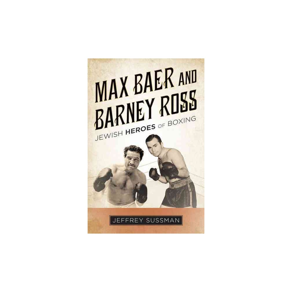 Max Baer and Barney Ross : Jewish Heroes of Boxing (Hardcover) (Jeffrey Sussman)