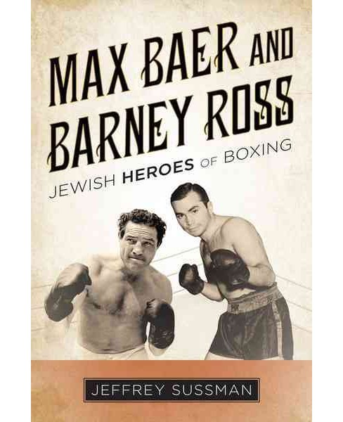 Max Baer and Barney Ross : Jewish Heroes of Boxing (Hardcover) (Jeffrey Sussman) - image 1 of 1