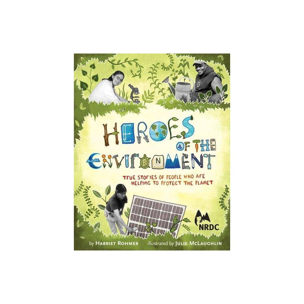 Heroes Of The Environment By Harriet Rohmer Hardcover