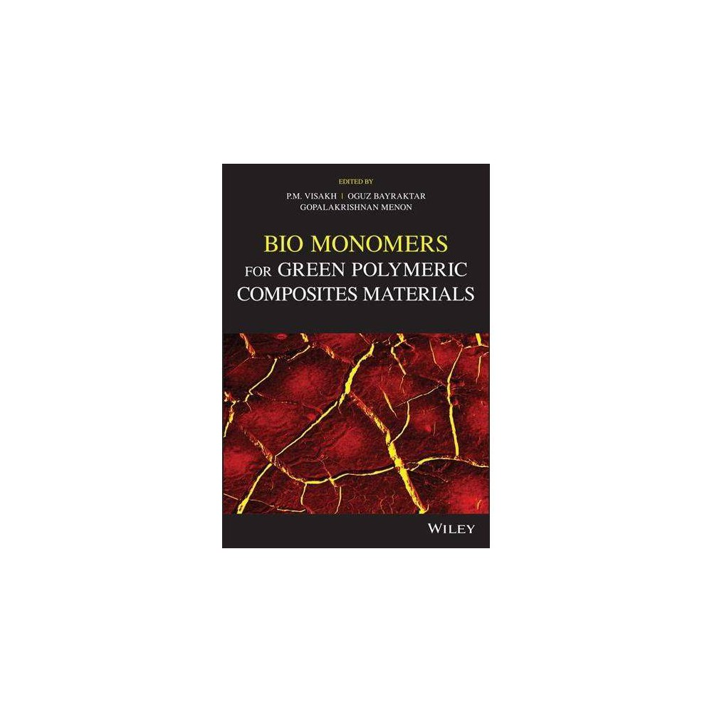 Bio Monomers for Green Polymeric Composites Materials - by P. M. Visakh (Hardcover)