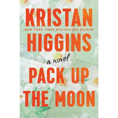 Pack Up the Moon - by Kristan Higgins (Paperback)