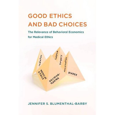 Good Ethics and Bad Choices - (Basic Bioethics) by  Jennifer S Blumenthal-Barby (Paperback)