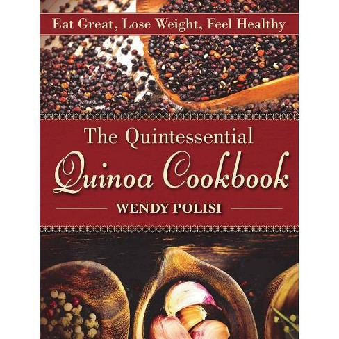The Quintessential Quinoa Cookbook - by  Wendy Polisi (Paperback) - image 1 of 1