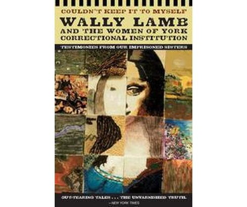 Couldn't Keep It to Myself : Testimonies from Our Imprisoned Sisters (Reprint) (Paperback) (Wally Lamb) - image 1 of 1