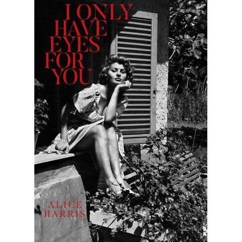 I Only Have Eyes for You - by  Alice Harris (Hardcover) - image 1 of 1
