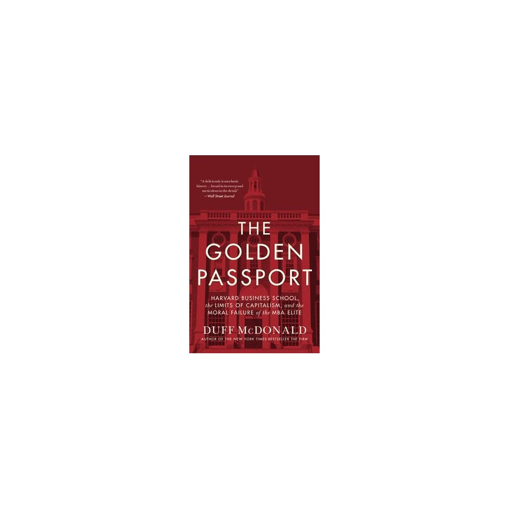 Golden Passport : Harvard Business School, the Limits of Capitalism, and the Moral Failure of the Mba