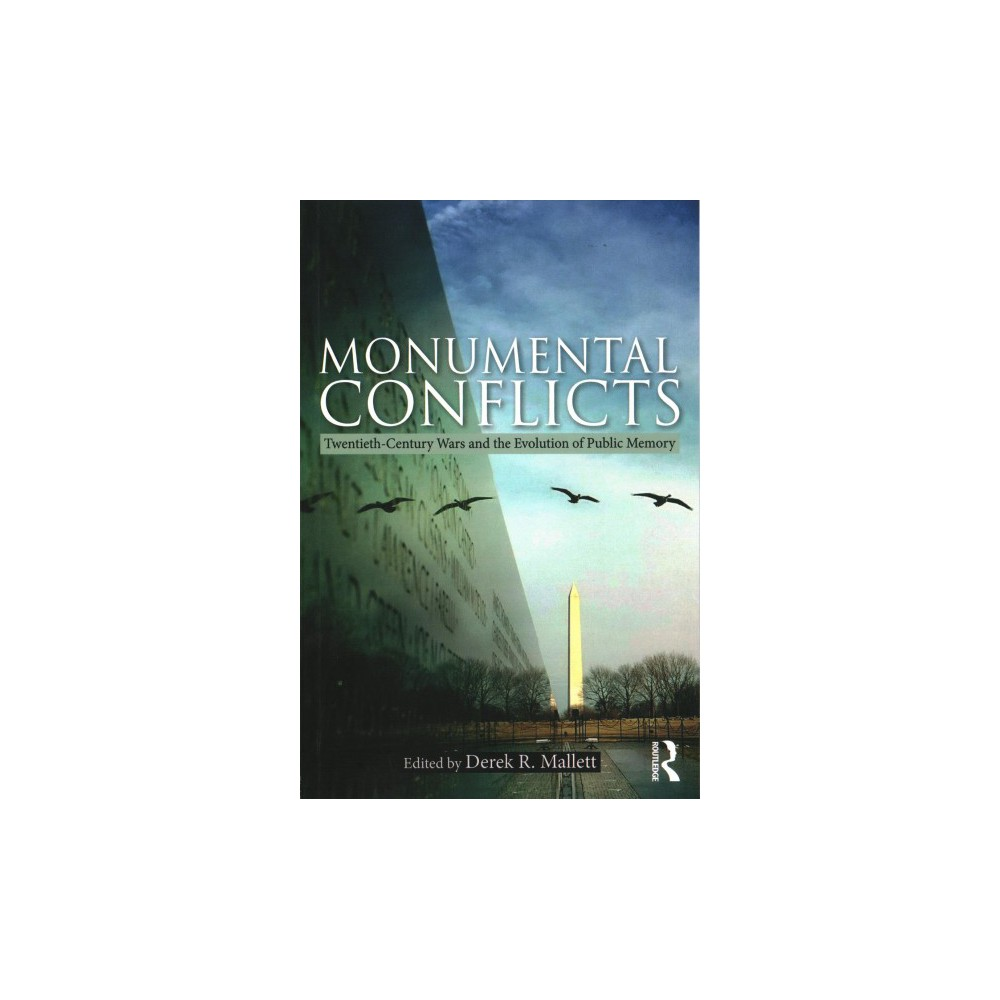 Monumental Conflicts : Twentieth-century Wars and the Evolution of Public Memory - (Paperback)