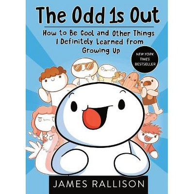 Odd 1s Out : How to Be Cool and Other Things I Definitely Learned from Growing Up - (Paperback) - by James Rallison