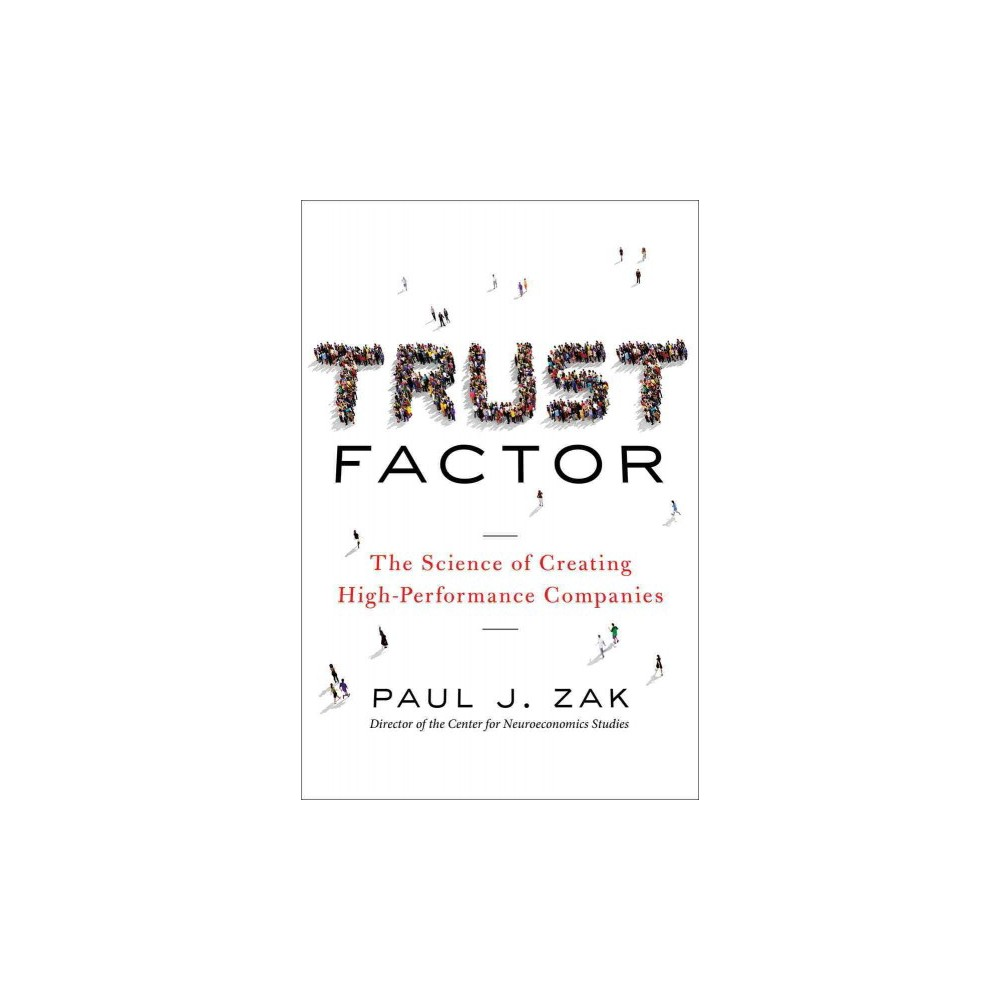 Trust Factor : The Science of Creating High-Performance Companies (Hardcover) (Paul J. Zak)