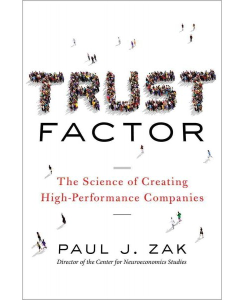 Trust Factor : The Science of Creating High-Performance Companies (Hardcover) (Paul J. Zak) - image 1 of 1
