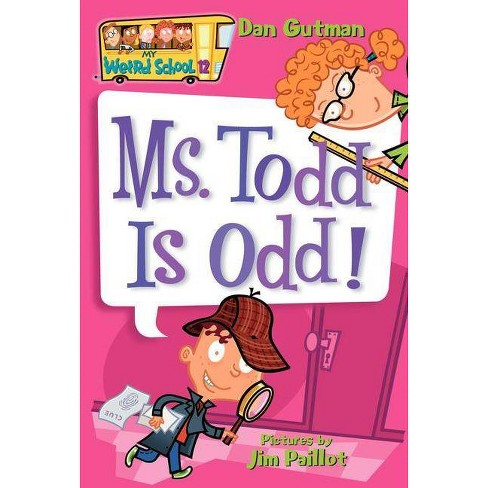 My Weird School #12: Ms. Todd Is Odd! - by  Dan Gutman (Paperback) - image 1 of 1