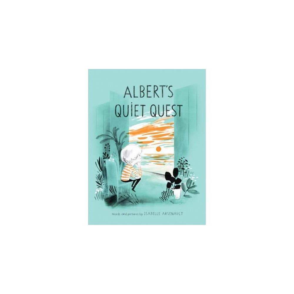Albert's Quiet Quest - by Isabelle Arsenault (Hardcover)