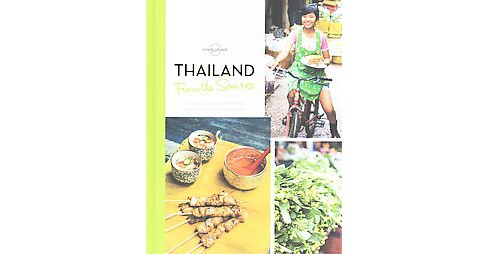 Thailand : From the Source: Authentic Recipes from the People That Know Them Best (Hardcover) (Austin - image 1 of 1
