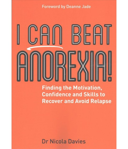 I Can Beat Anorexia! : Finding the Motivation, Confidence and Skills to Recover and Avoid Relapse - image 1 of 1