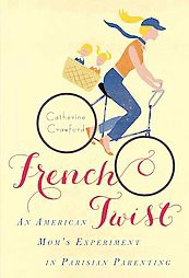French Twist : An American Mom's Experiment in Parisian Parenting (Reprint)(Paperback)(Catherine