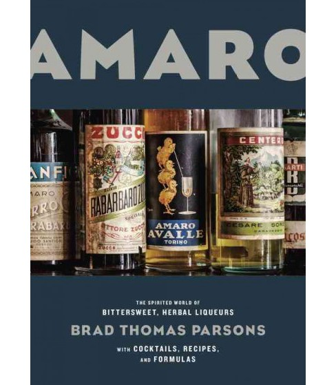 Amaro : The Spirited World of Bittersweet, Herbal Liqueurs, with Cocktails, Recipes, and Formulas - image 1 of 1