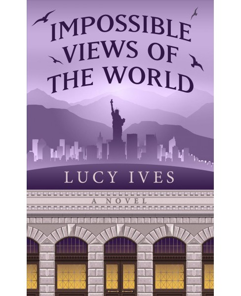 Impossible Views of the World -  Large Print by Lucy Ives (Hardcover) - image 1 of 1