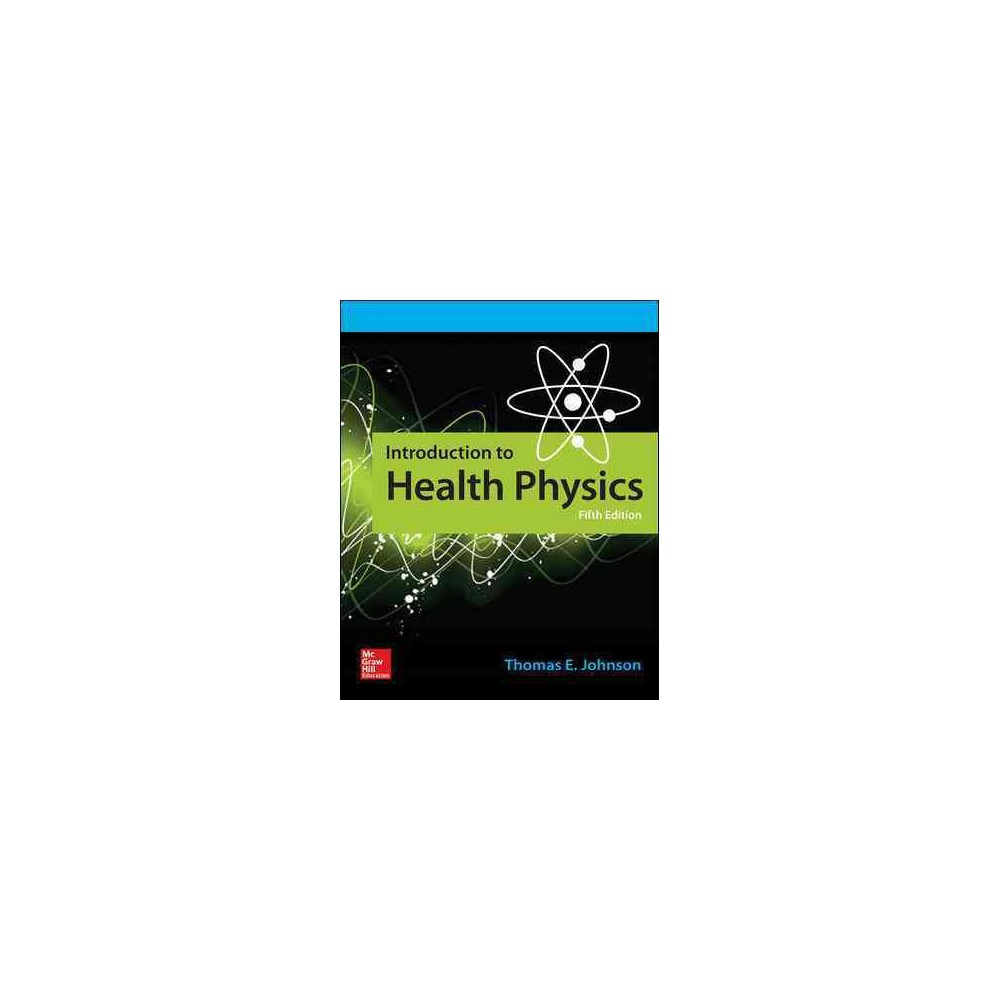 Introduction to Health Physics - by Ph.D. Thomas E. Johnson (Paperback)
