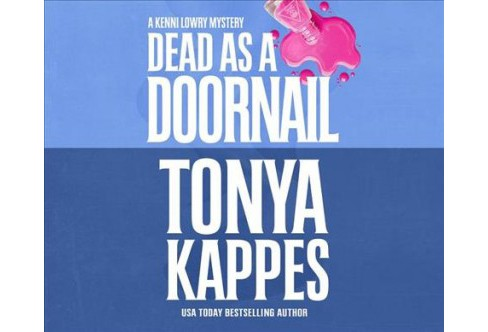 Dead As a Doornail -  Unabridged (Kenni Lowry Mysteries) by Tonya Kappes (CD/Spoken Word) - image 1 of 1