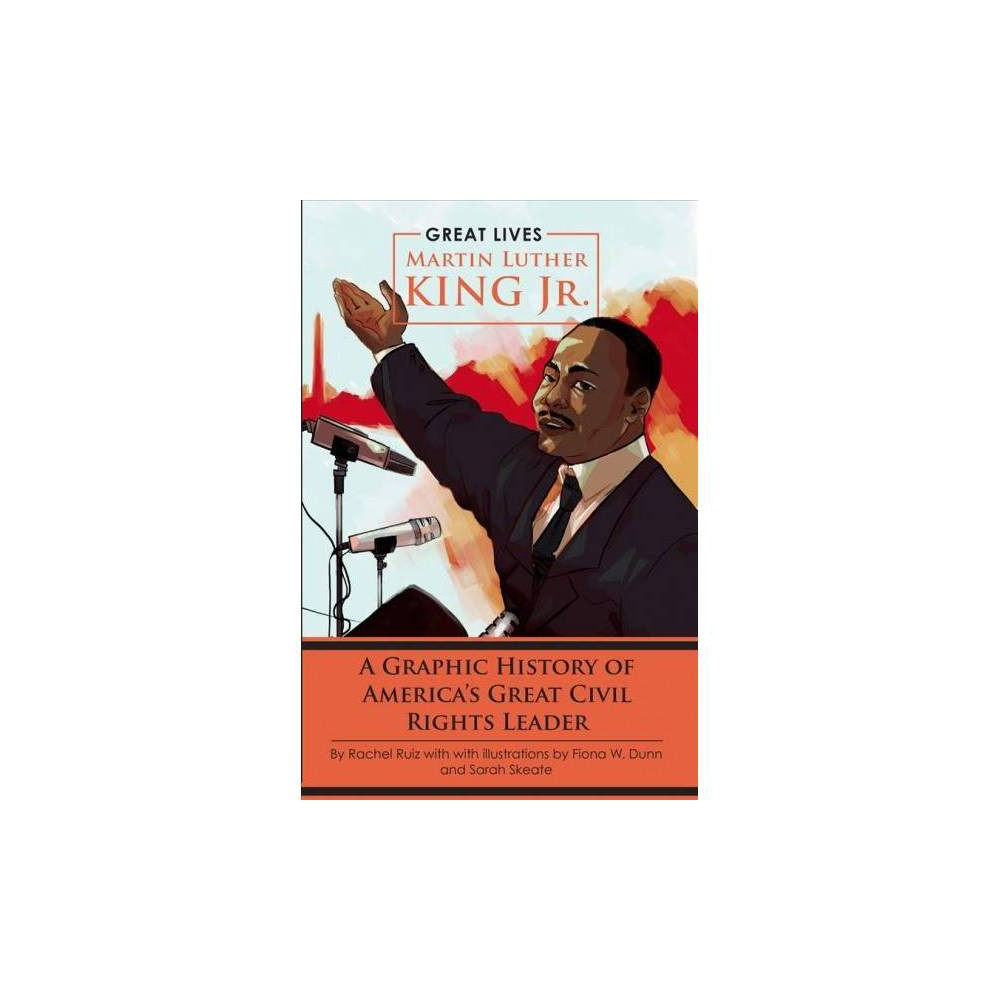 Martin Luther King, Jr. : A Graphic History of America's Great Civil Rights Leader - (Paperback)