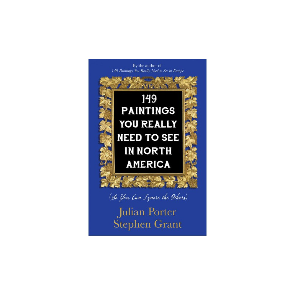 149 Paintings You Really Need to See in North America : So You Can Ignore the Others - (Paperback)