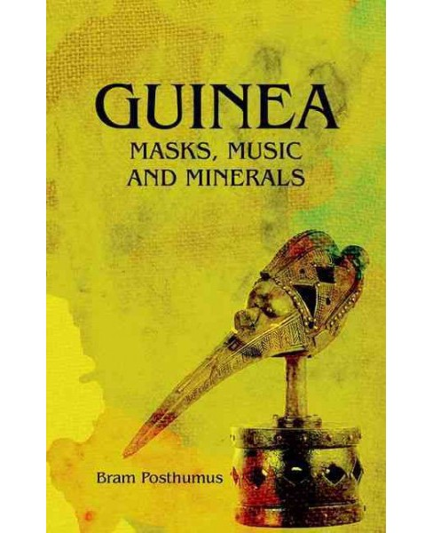 Guinea : Masks, Music and Minerals (Hardcover) (Bram Posthumus) - image 1 of 1