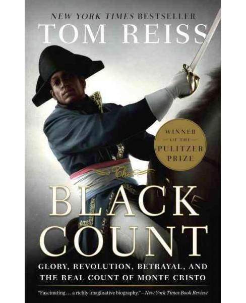 Black Count : Glory, Revolution, Betrayal, and the Real Count of Monte Cristo (Reprint) (Paperback) (Tom - image 1 of 1
